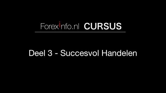 Forex Cursus Deel 3 - Succesvol Handelen op de Forex